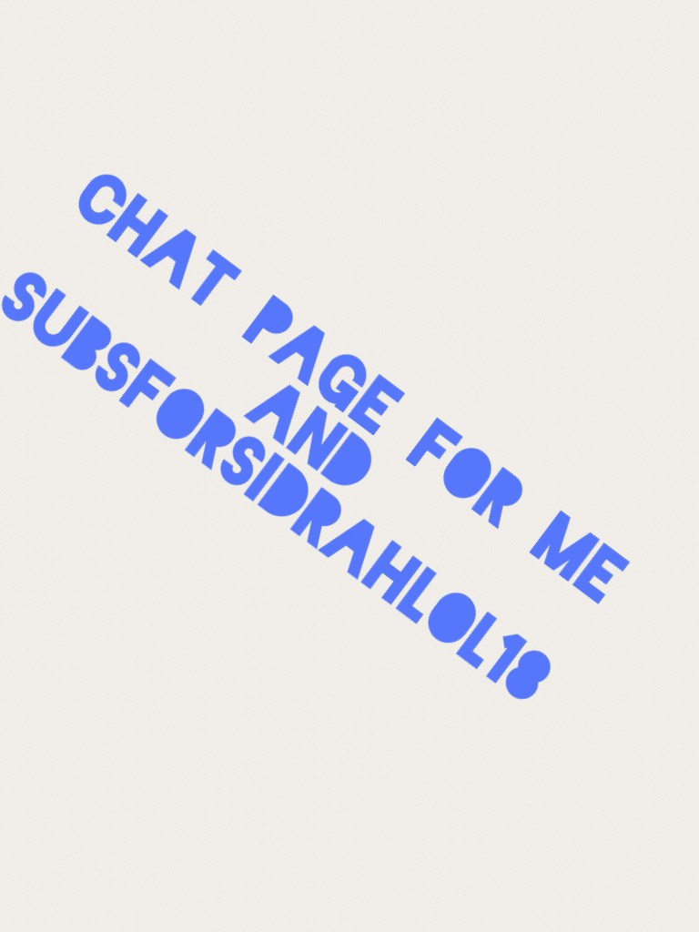 CHAT PAGE FOR ME AND SUBSFORSIDRAHLOL18