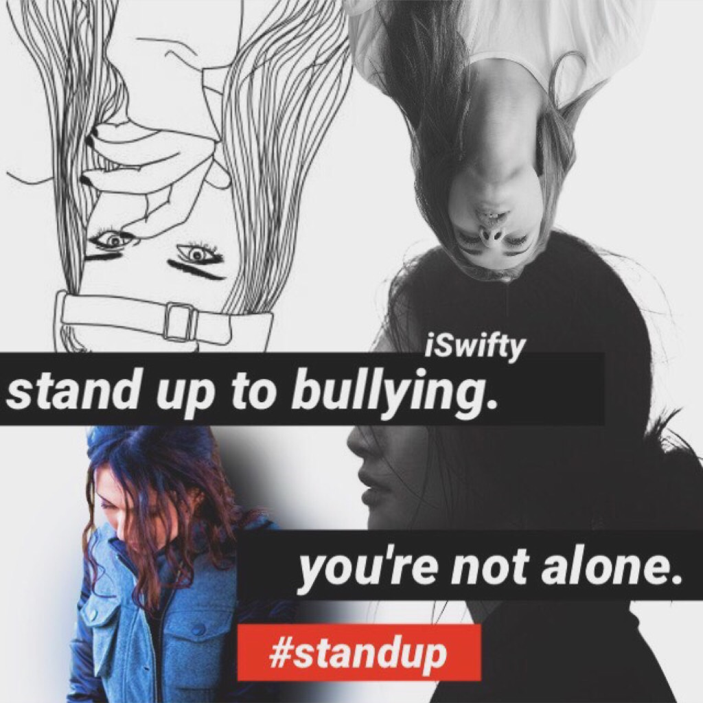 Post a collage against bullying with the #standup! Hey guys so I've been bullied a tonnnn. Just know you are not alone and tell an adult. Stand up for what's right. And at the end of the day they are bullying you because they're jealous.   Stay strong  Xx