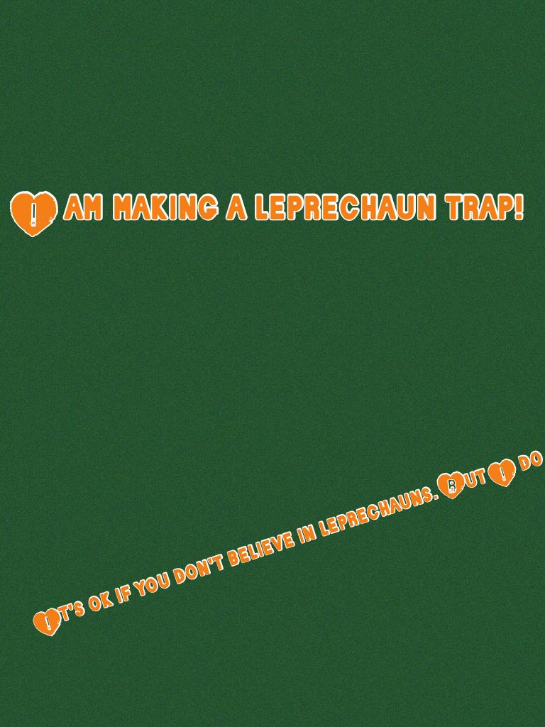 I am making a leprechaun trap!