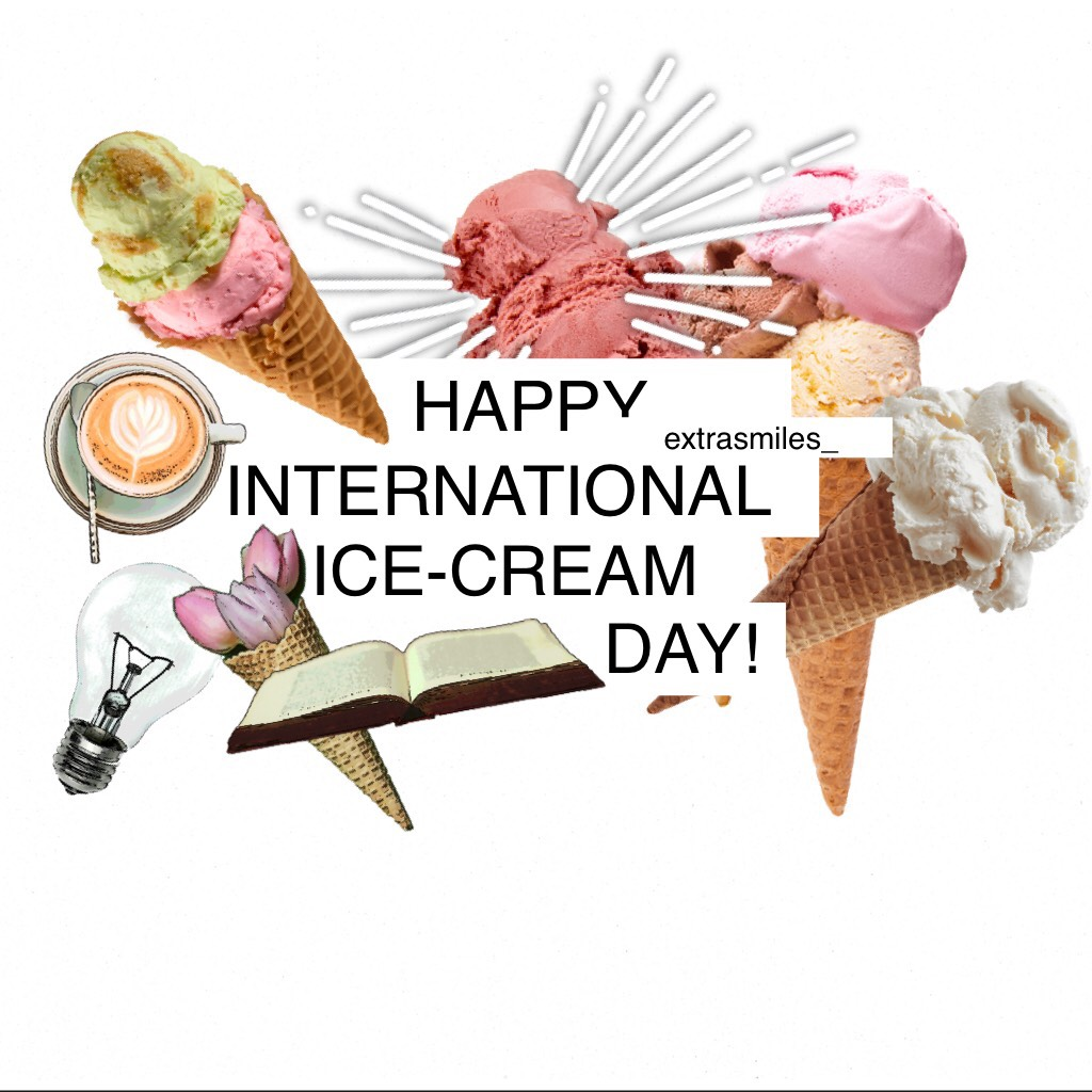 🍦tap🍦 HAPPY INTERNATIONAL ICE-CREAM DAY!!!😆😆the third Sunday in July is International Ice-Cream Day, but also July is referred to ice-cream month bat yea anywho, i know this is real bad bat that doesn't matter, who's gonna eat ice-cream today?🙋🏻😂🍦😍💕have a