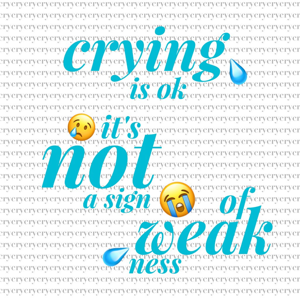 💧💙crying isn't a sign of weakness💙💧