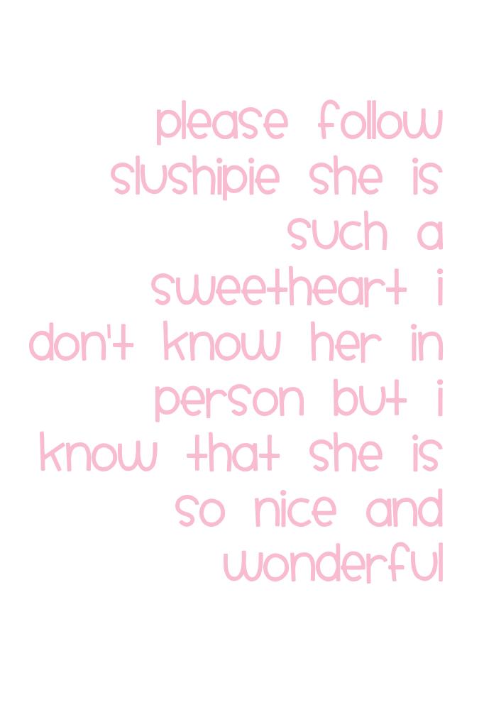 Hi Slushipie ❤️