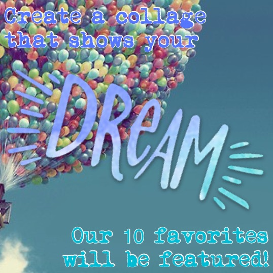 Create a collage that shows your dream!