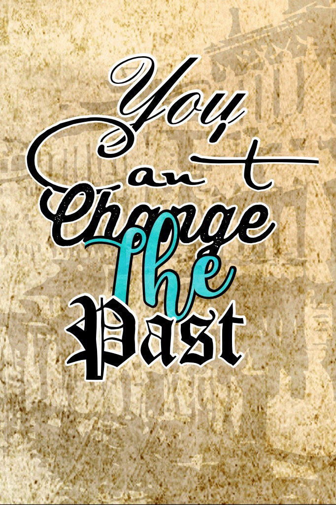 You can't change the past