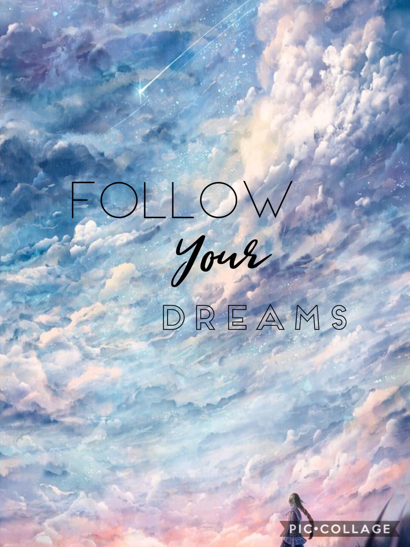 #Follow your dreams