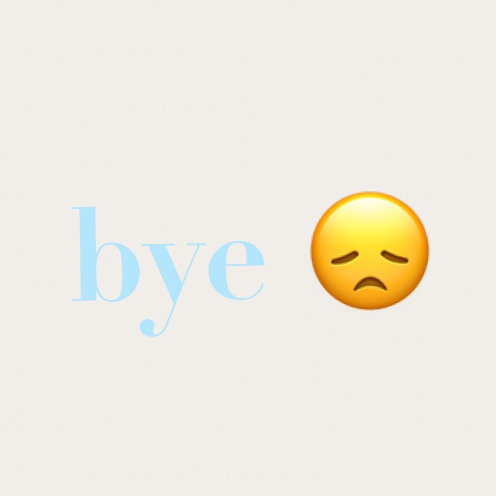 bye 😞