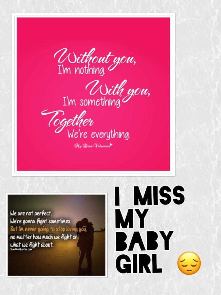 I miss my baby girl 😔