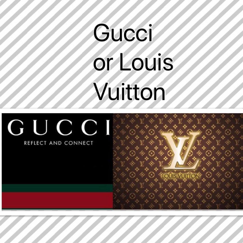 Gucci or Louis Vuitton