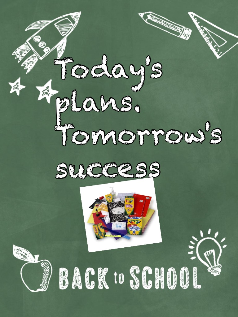 Today's plans. Tomorrow's success By Back to school