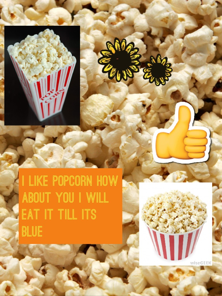 I like popcorn how about you I will eat it till its blue-Gold228