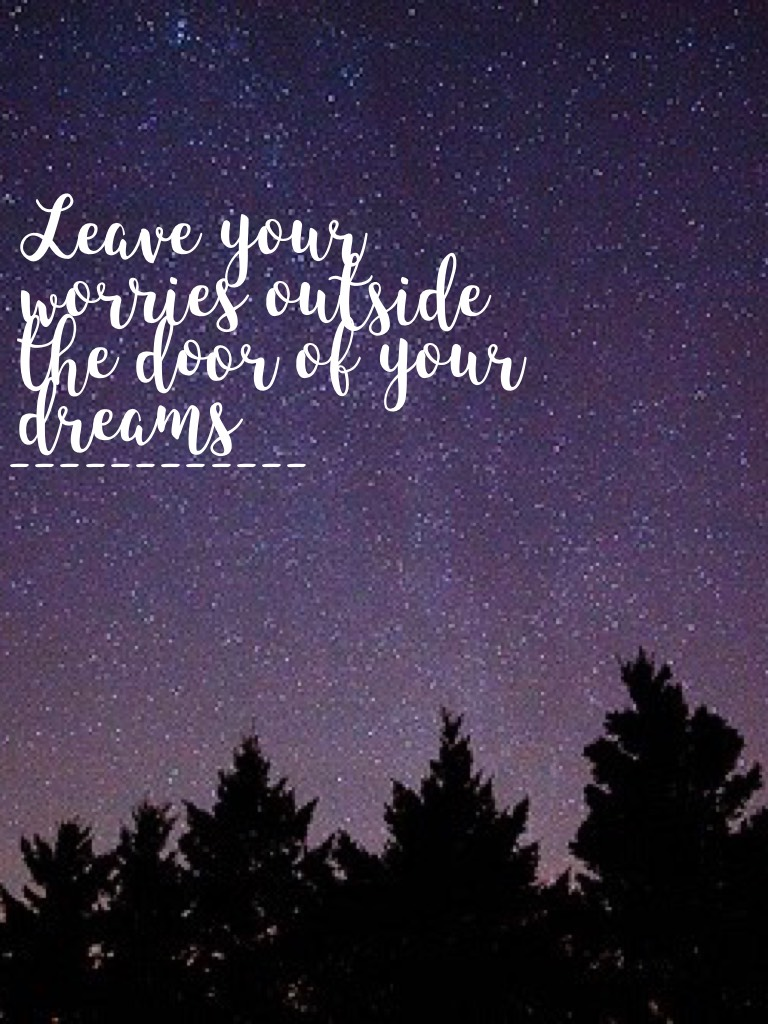 Leave your worries at the door of your dreams