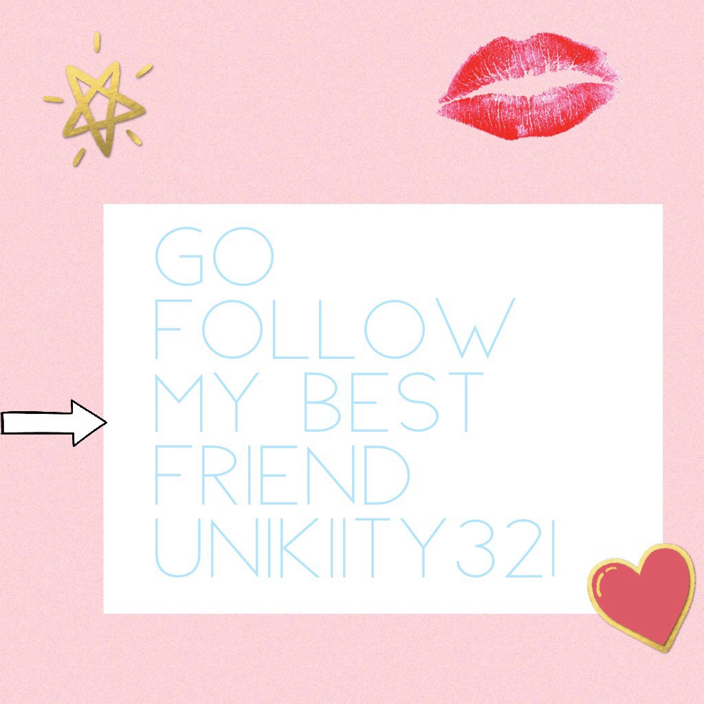 Go follow my best friend UniKiity321