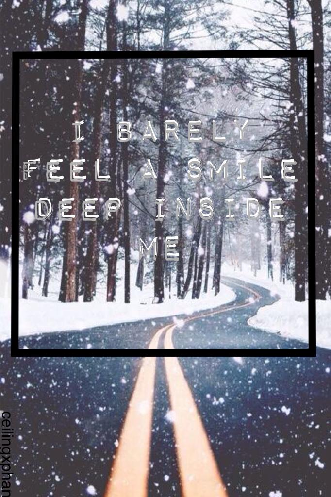i barely feel a smile deep inside me....