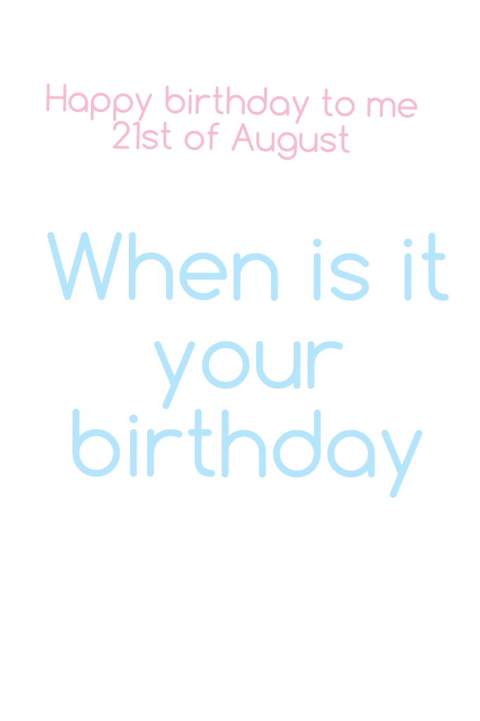 When is it your birthday ???