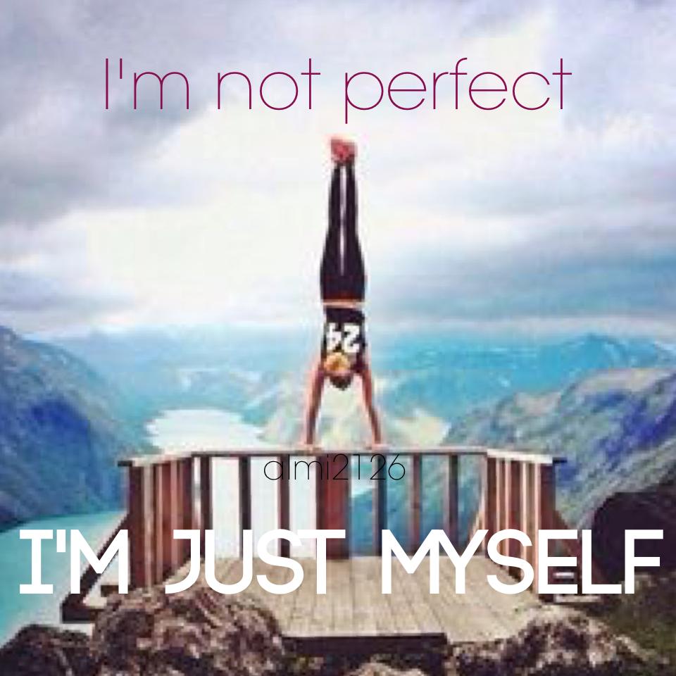 I'm just myself