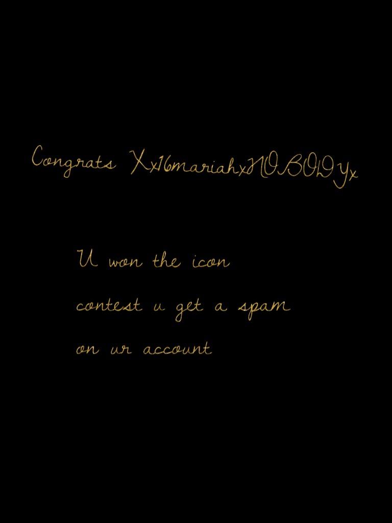 U won the icon contest u get a spam on ur account