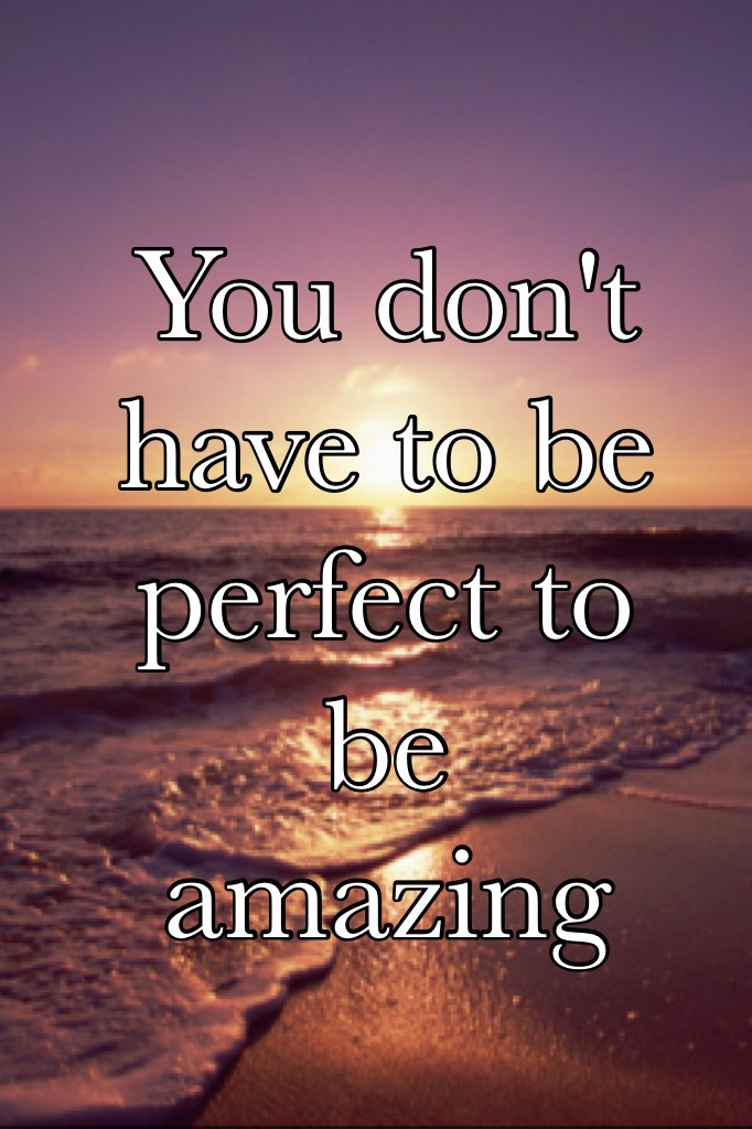 You don't have to be perfect to be amazing