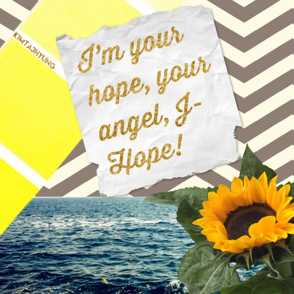 I'm your hope, your angel, J-Hope!