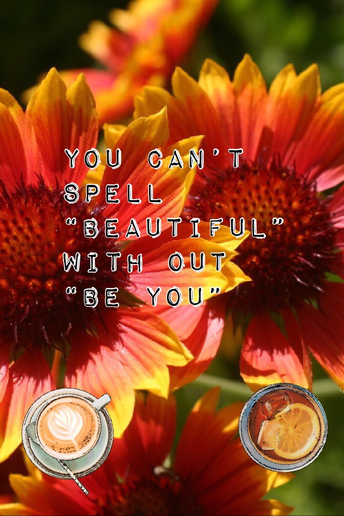 """You can't spell """"beautiful"""" with out """"be you"""""""