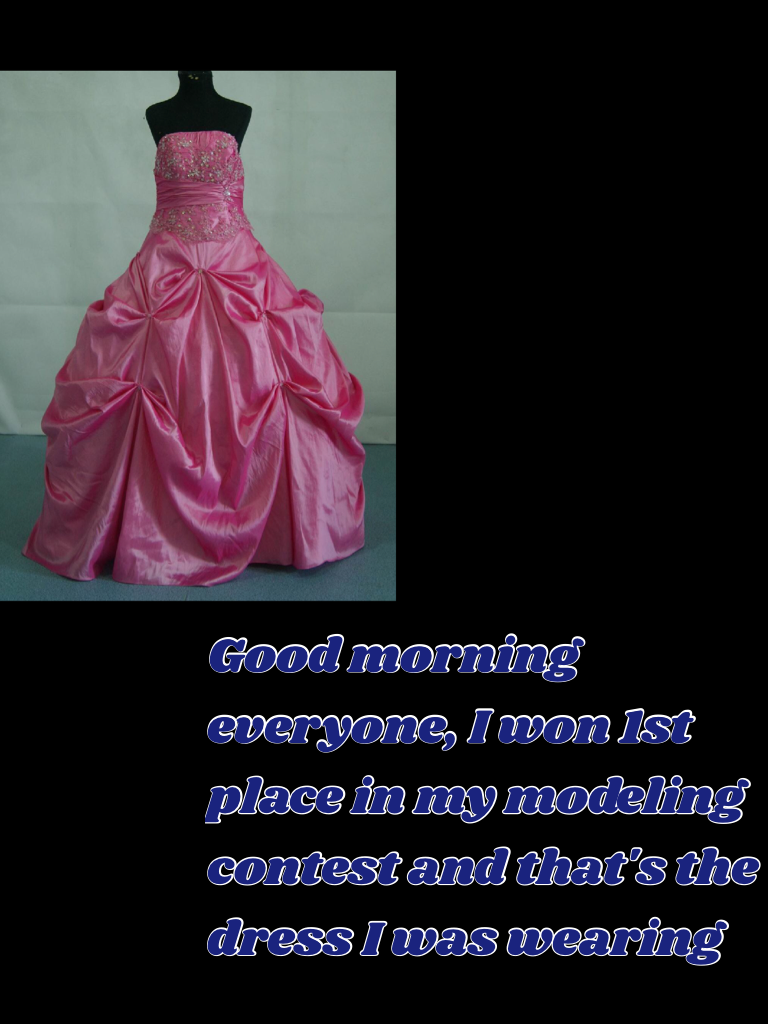 Good morning everyone, I won 1st place in my modeling contest and that's the dress I was wearing