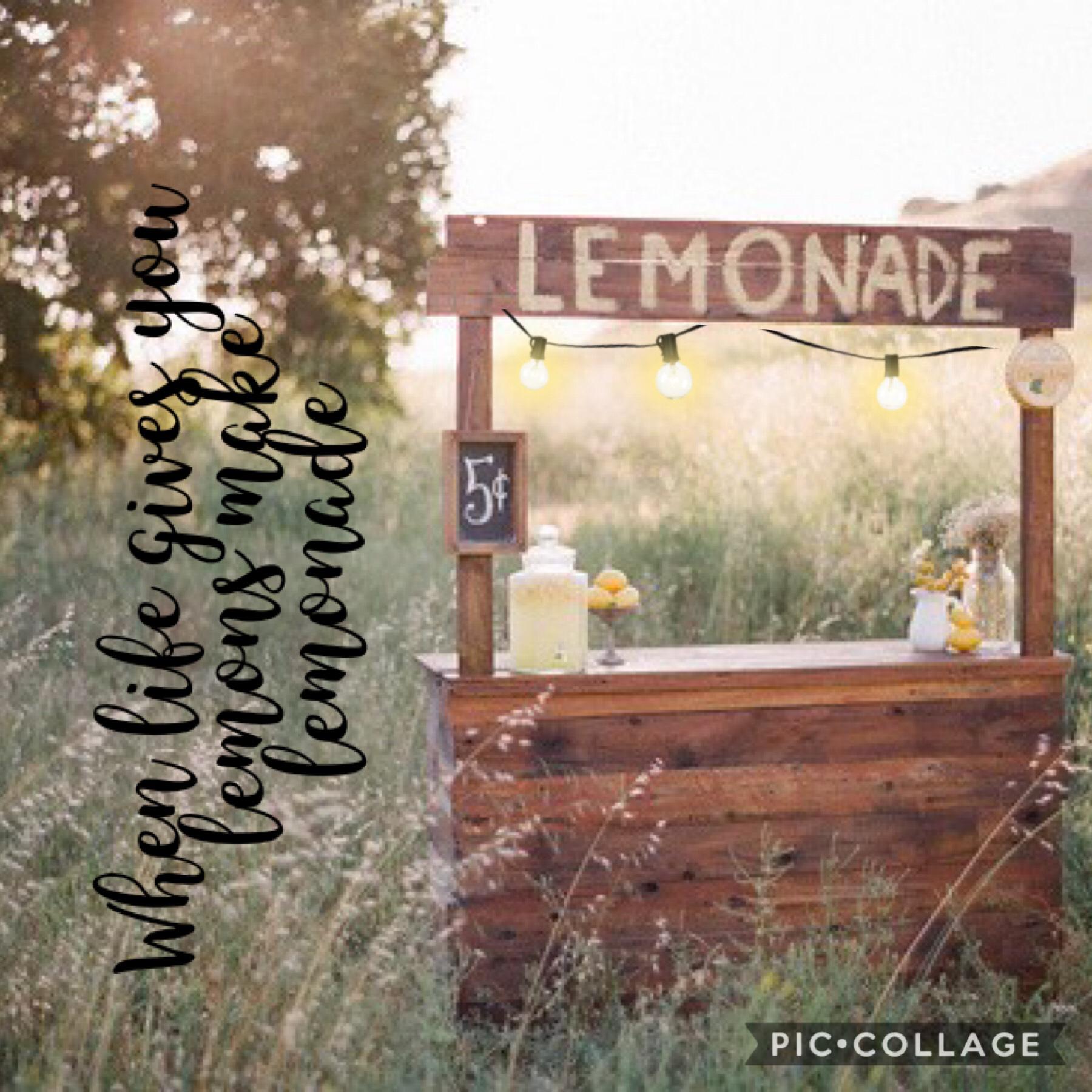 We life gives you lemons make lemonade
