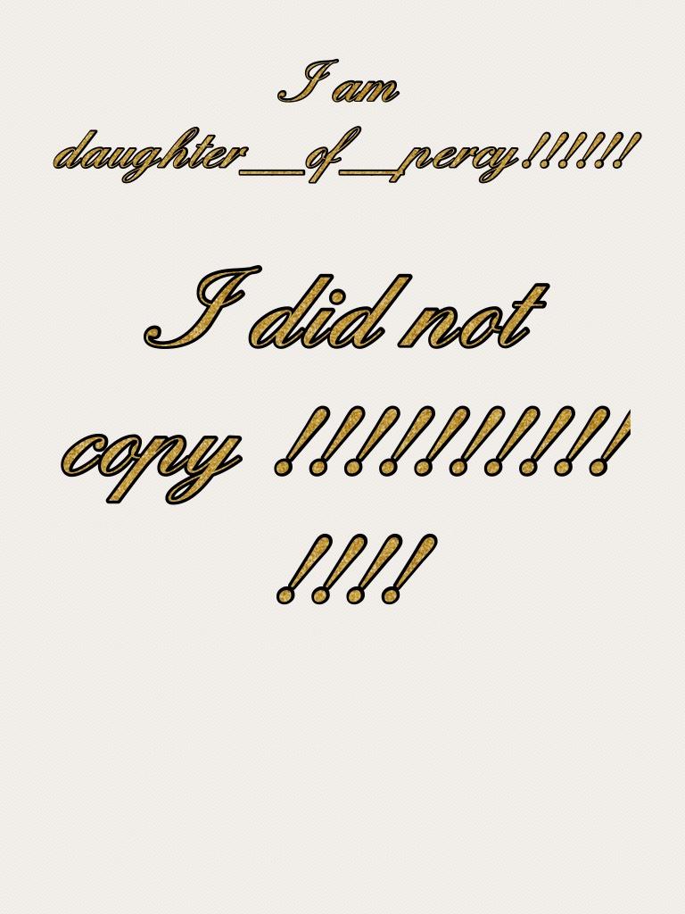 I did not copy !!!!!!!!!!!!!!