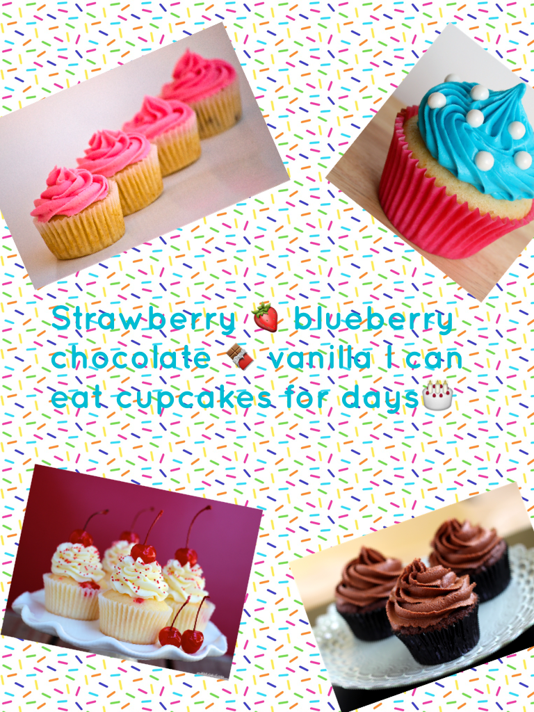 Strawberry 🍓 blueberry chocolate 🍫 vanilla I can eat cupcakes for days🎂