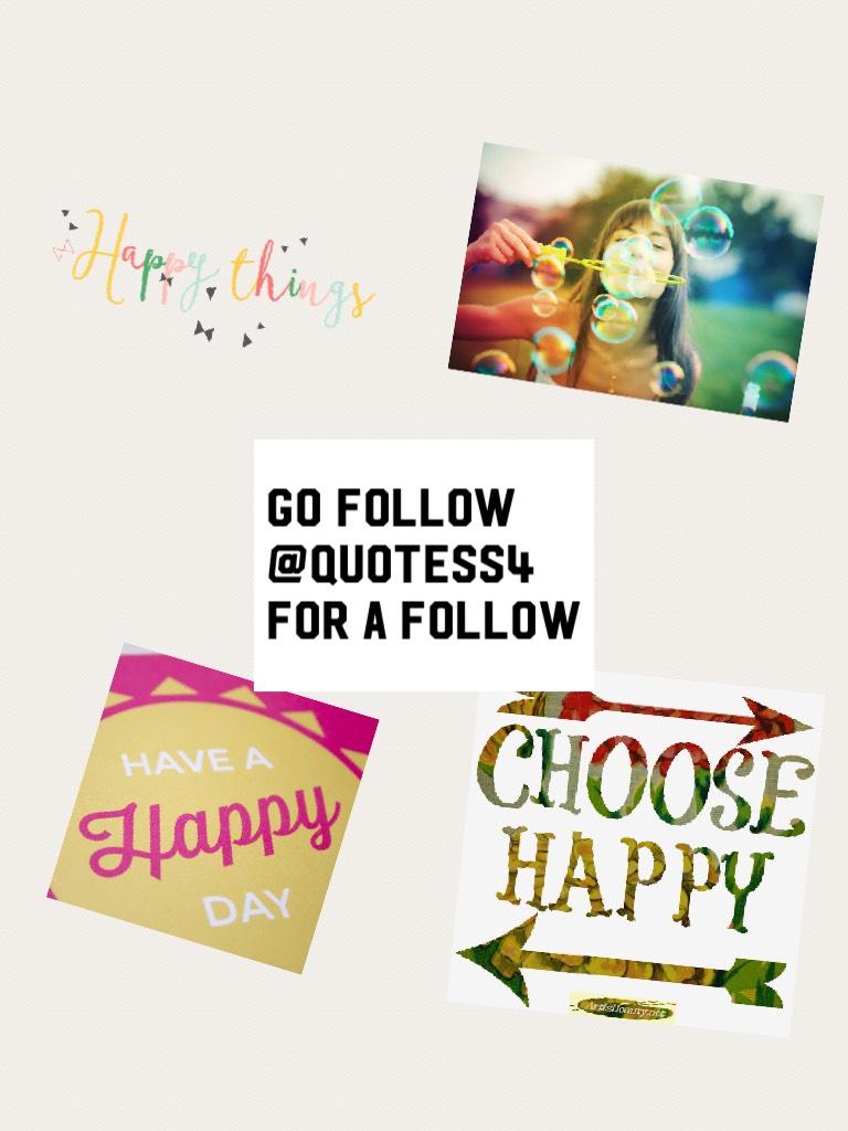 Go follow @quotess4 for a follow