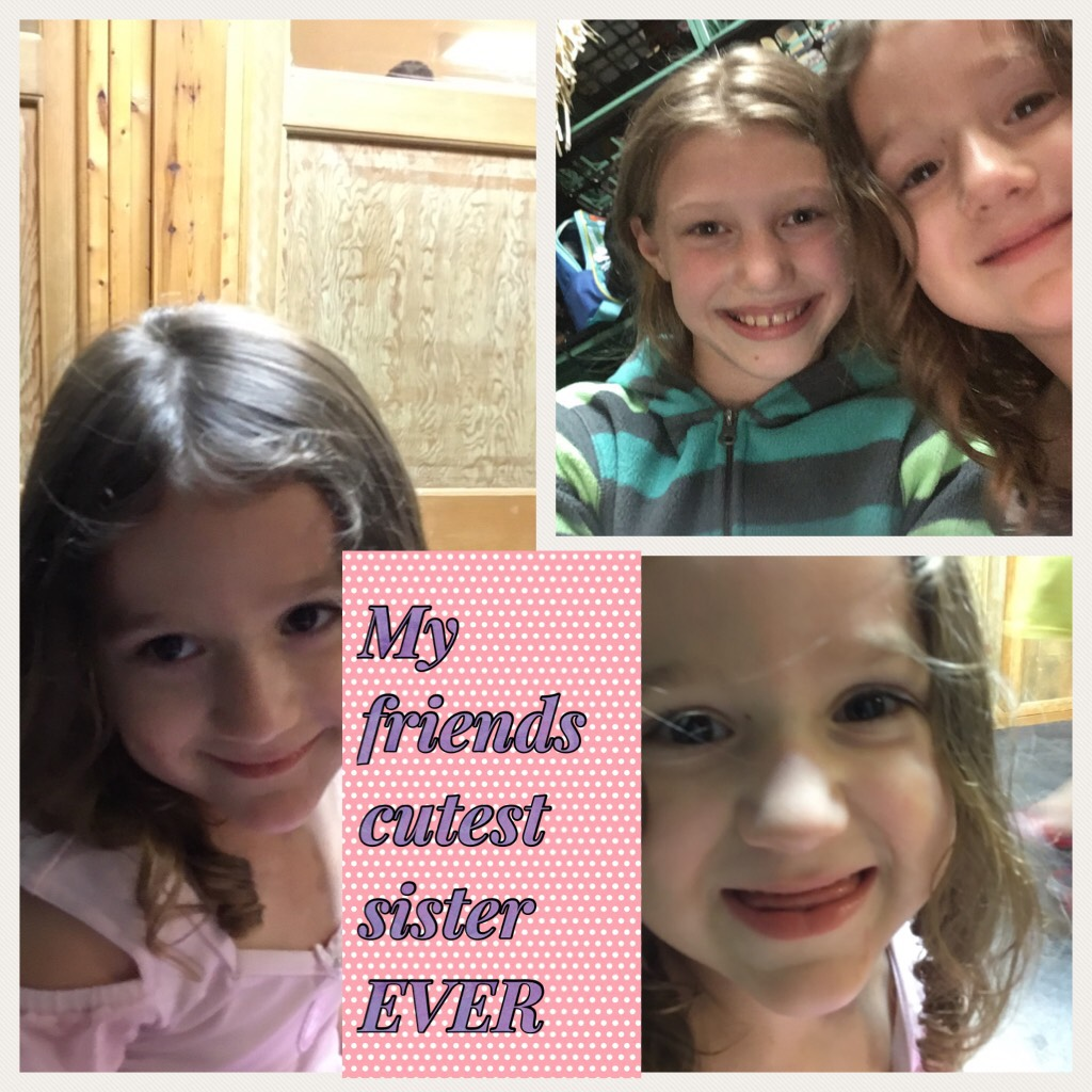 My friends cutest sister EVER