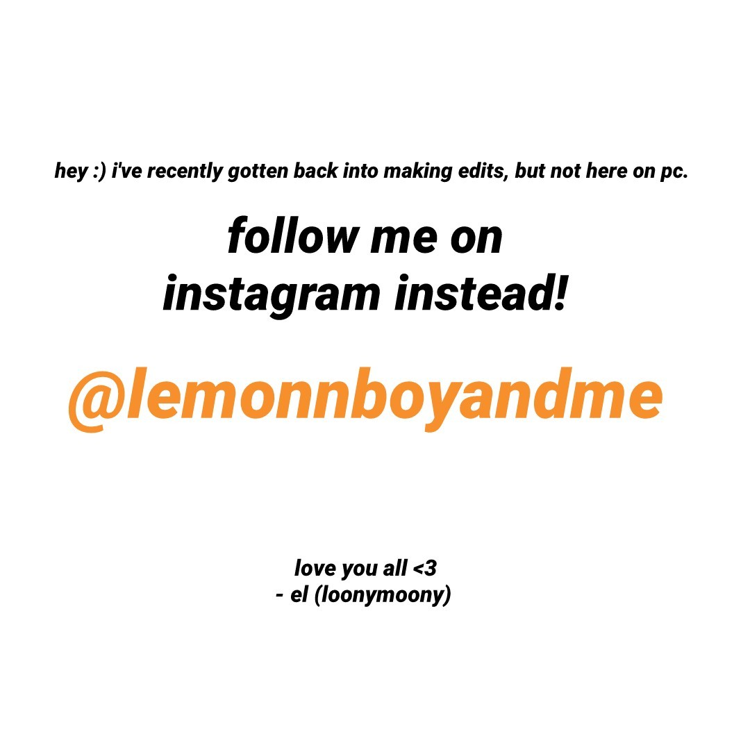 follow me on instagram @lemonnboyandme :) ily all! thank you!