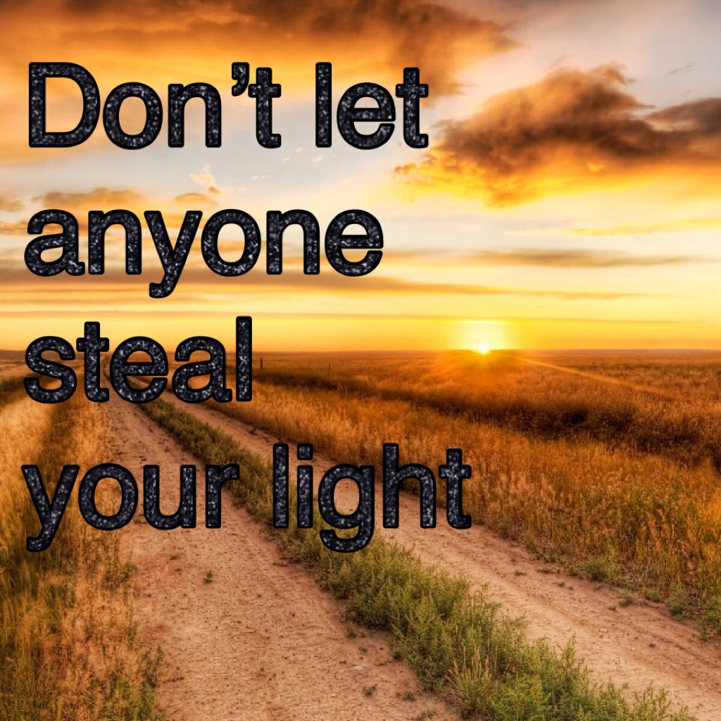 Don't let anyone steal your light
