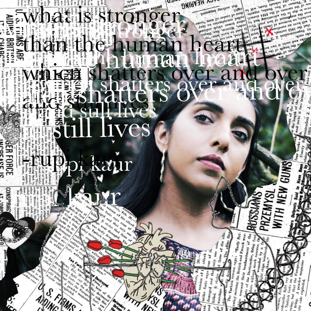 CLICK HERE <3   what is stronger than the human heart which shatters over and over and still lives  -rupi kaur  this is a beautiful quote, and I love it! 💖  just a little edit I made :)    any inspiration? 😛💖🌚
