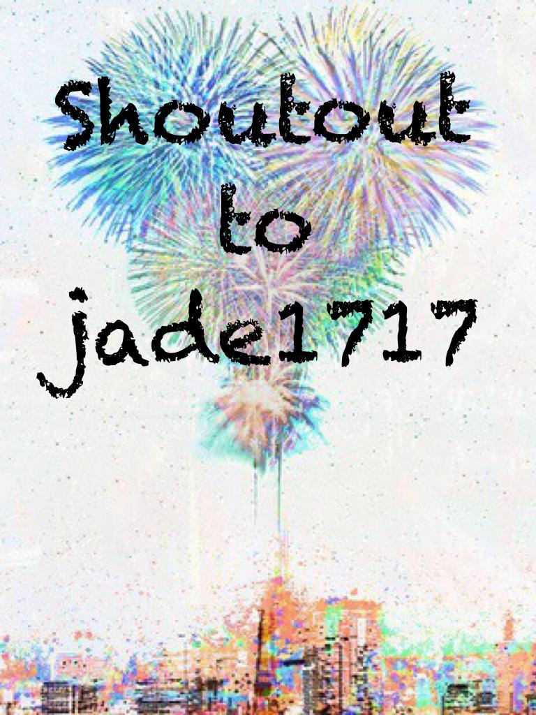 Shoutout to jade1717