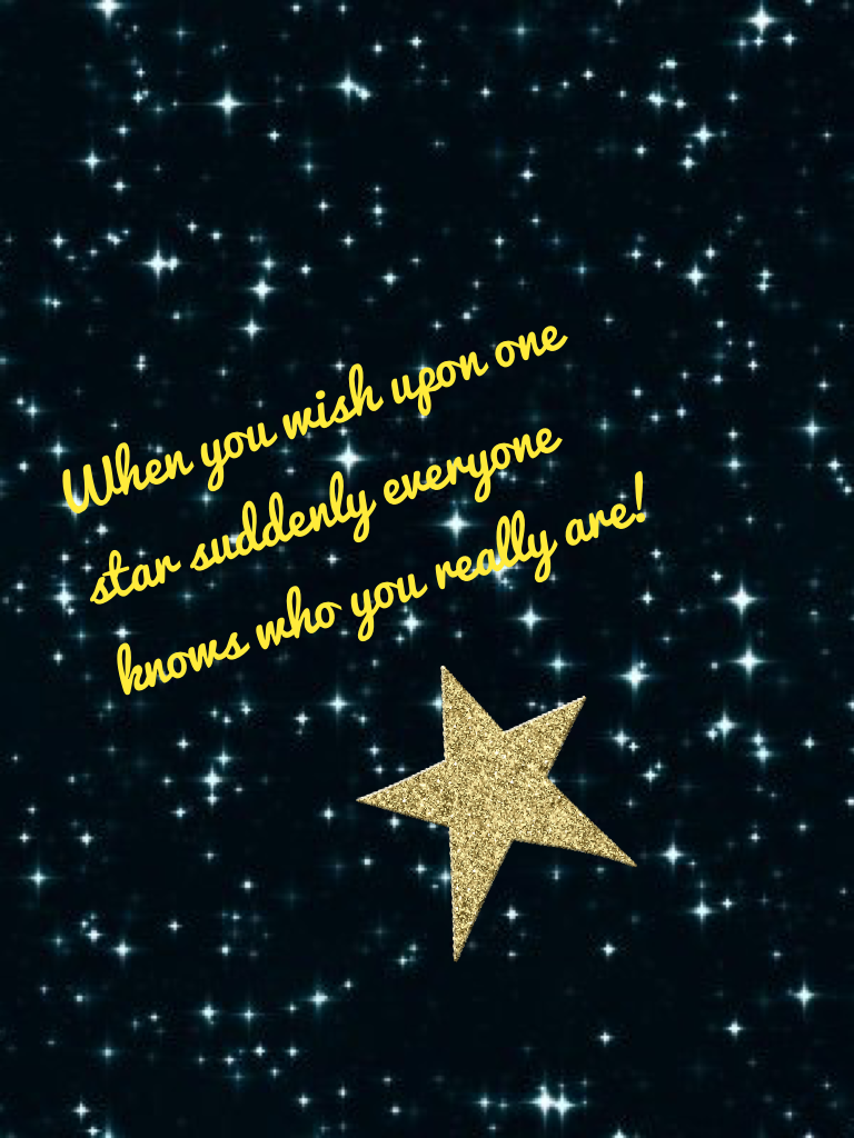 When you wish upon one star suddenly everyone knows who you really are!