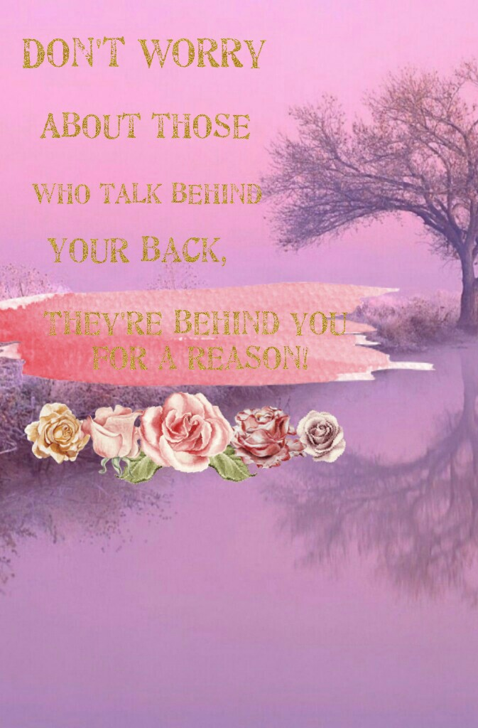 They're behind you For a reason!  So keep that in mind!☺😊