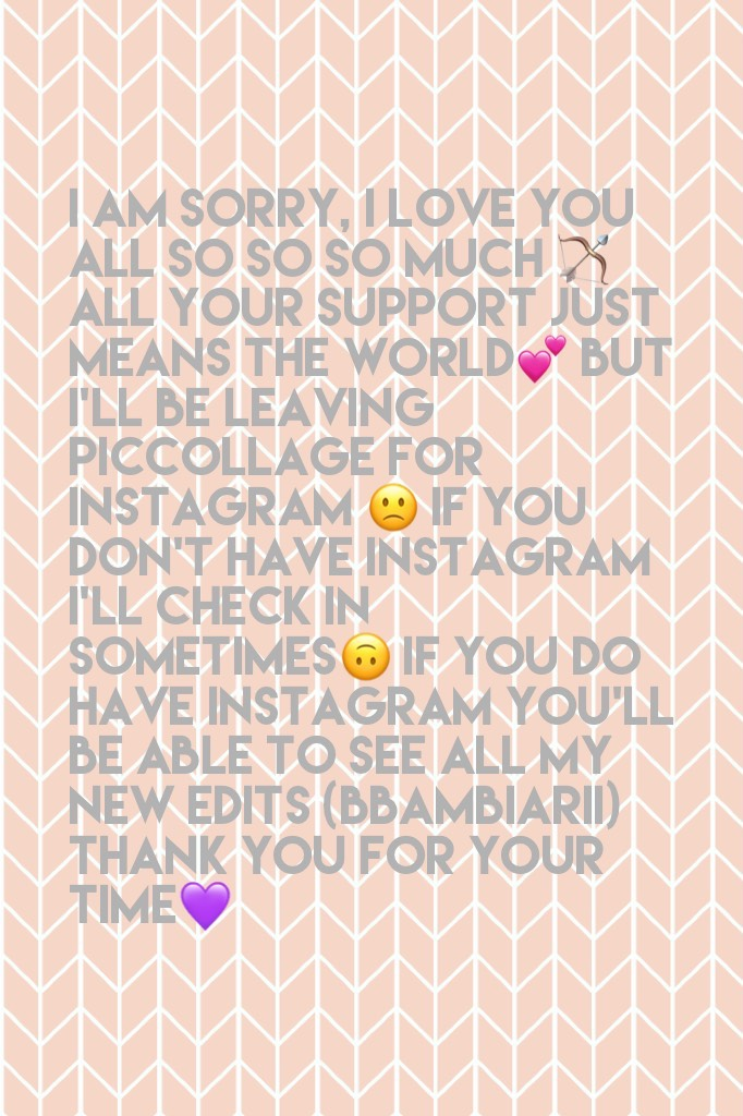 I am sorry, I love you all so so so much 🏹 all your support just means the world💕 but I'll be leaving PicCollage for Instagram 🙁 if you don't have Instagram I'll check in sometimes🙃 if you do have Instagram you'll be able to see all my new edits (bbambiar