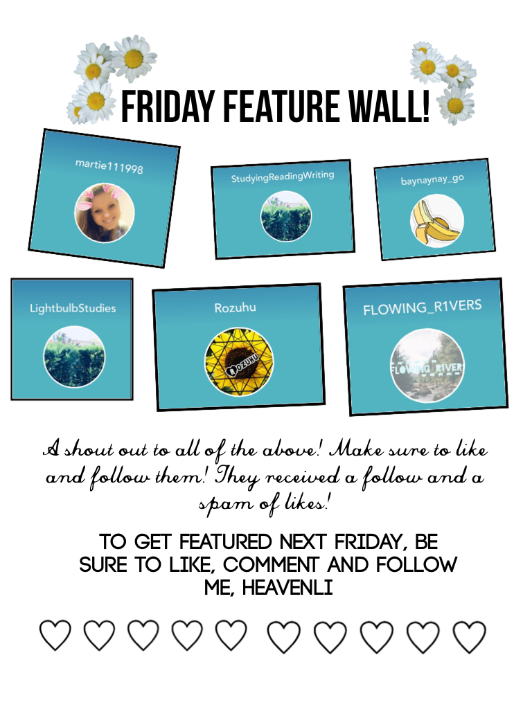 👑 tap,tap 👑 Friday Feature Wall! Congratulations to all featured this week! ❤️ Congrats to Rozuhu and FLOWING_R1VERS who are featured 2 weeks in a row!!! 👑✨👑✨👑✨👑✨ For those who want to be featured, followed and given a spam of likes, make sure to like and