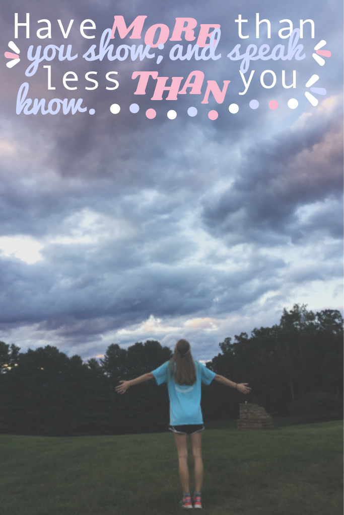 Heyo!! How's school and after school activities?!! We had a hard but shortish XC practice today so I guess that was good😊this pic my sis took of me and the clouds look SOOO cool😱❤️also GalaxyHyper-- showed me this quote so credit to her👍she is SUPER gener