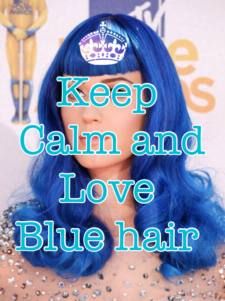 Keep  Calm and  Love  Blue hair