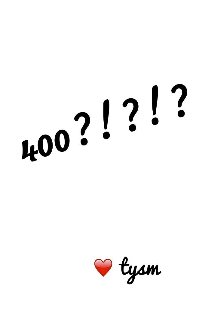 400?!?! Tysmmmm