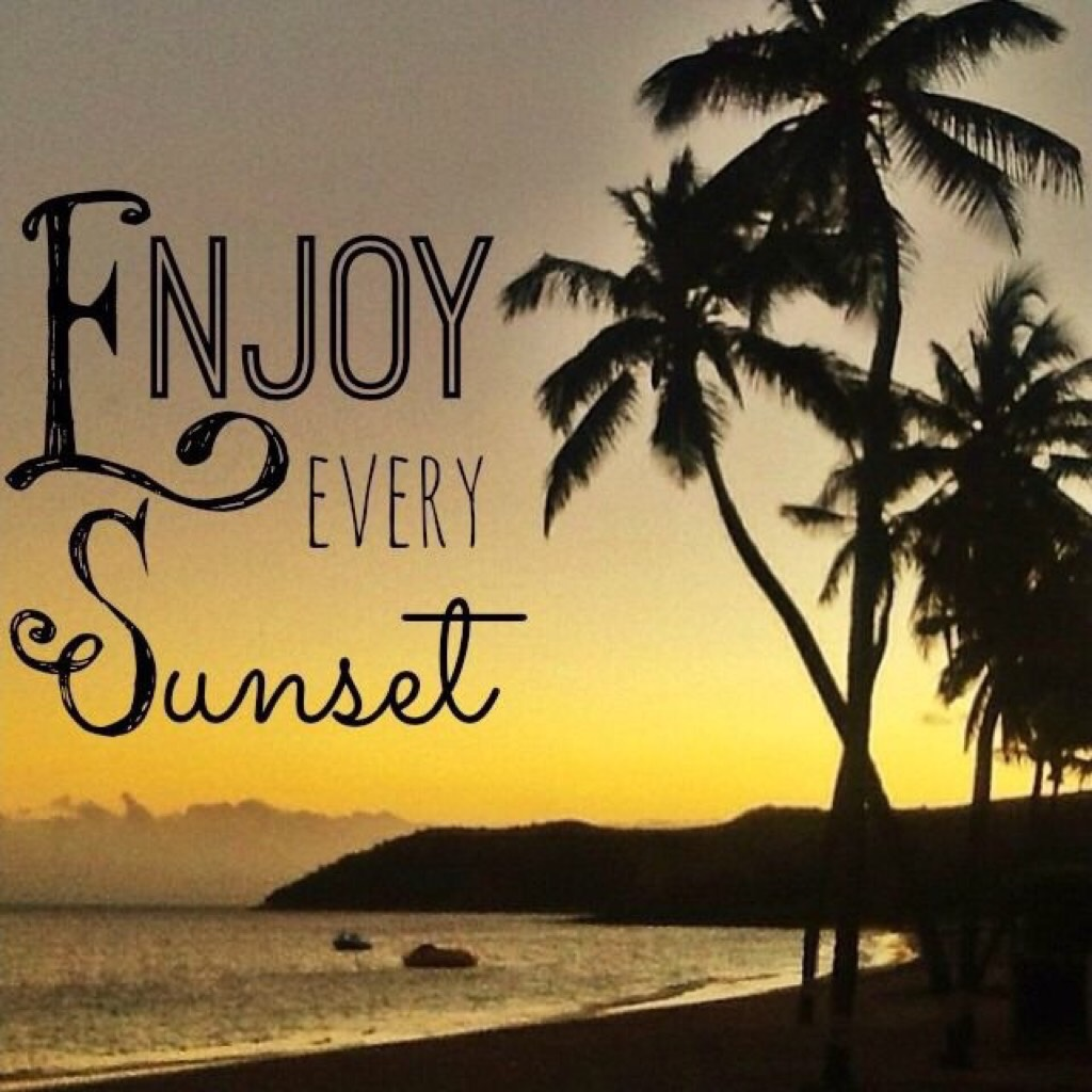 Enjoy every sunset *sorry for not being online for 1 week