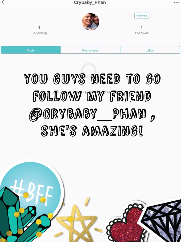 You guys need to go follow my friend @Crybaby_Phan , she's amazing!