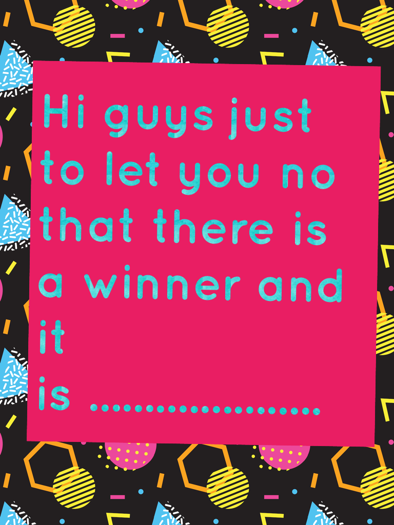 Hi guys just to let you no that there is a winner and it is .....................