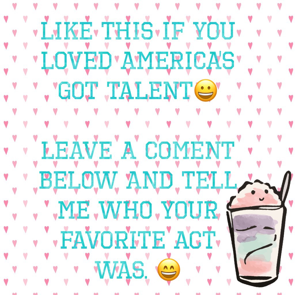 LIKE THIS IF YOU LOVED AMERICA'S GOT TALENT😀  LEAVE A COMENT BELOW AND TELL ME WHO YOUR FAVORITE ACT WAS. 😄