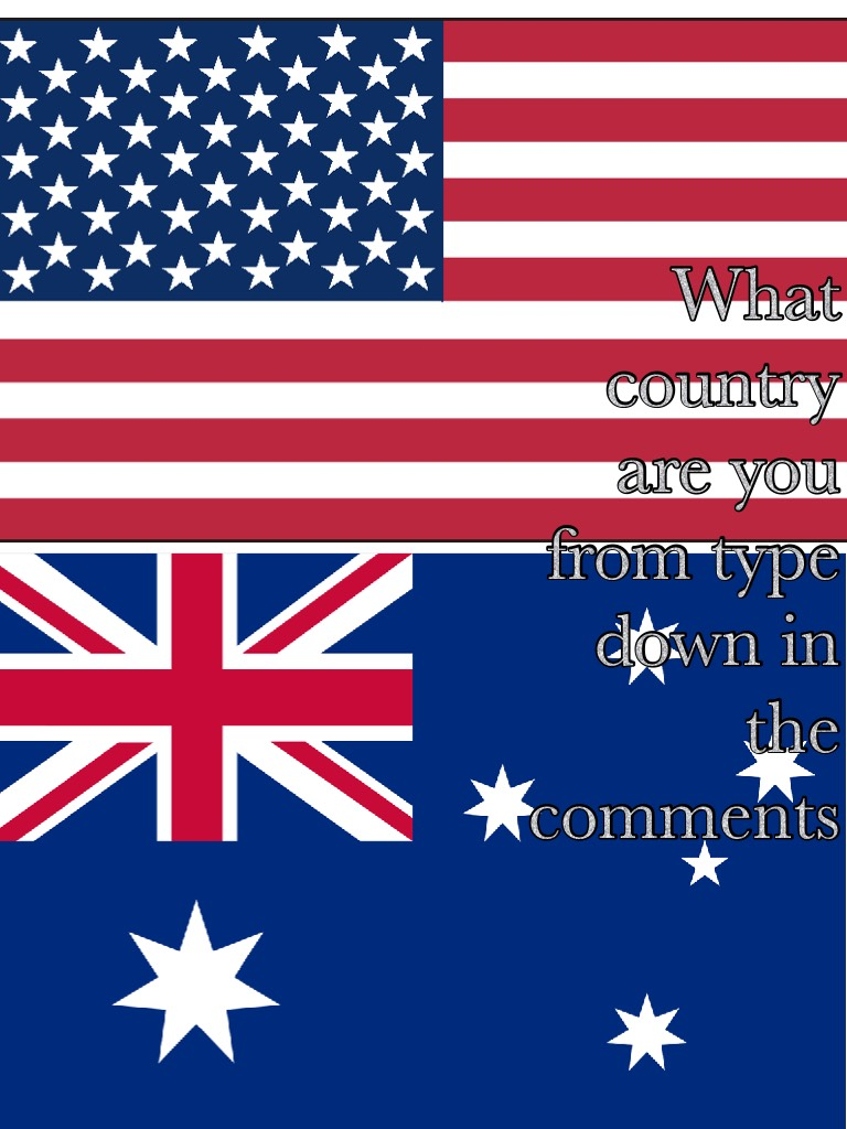 What country are you from type down in the comments