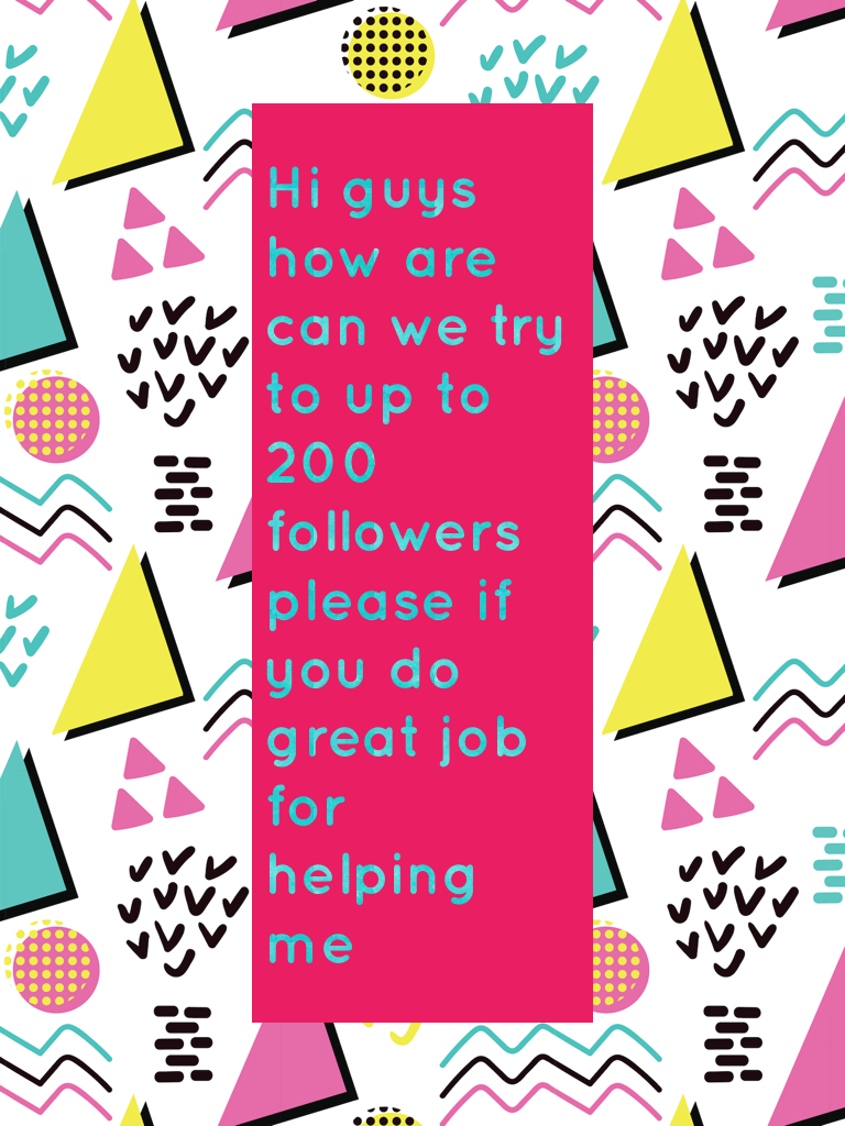 Hi guys how are can we try to up to 200 followers please if you do great job for helping  me