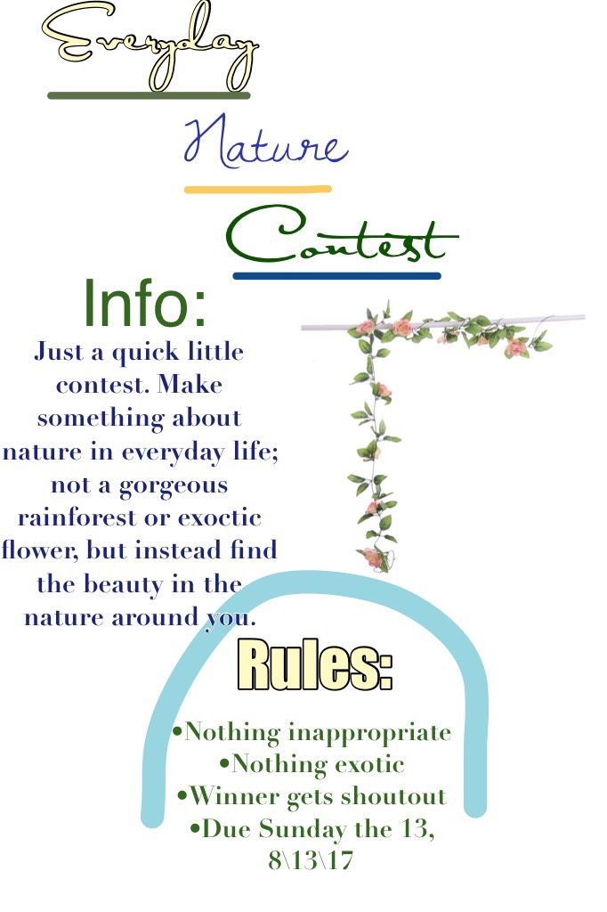 Info:Just a quick little contest. Make something about nature in everyday life; not a gorgeous rainforest or exoctic flower, but instead find the beauty in the nature around you.