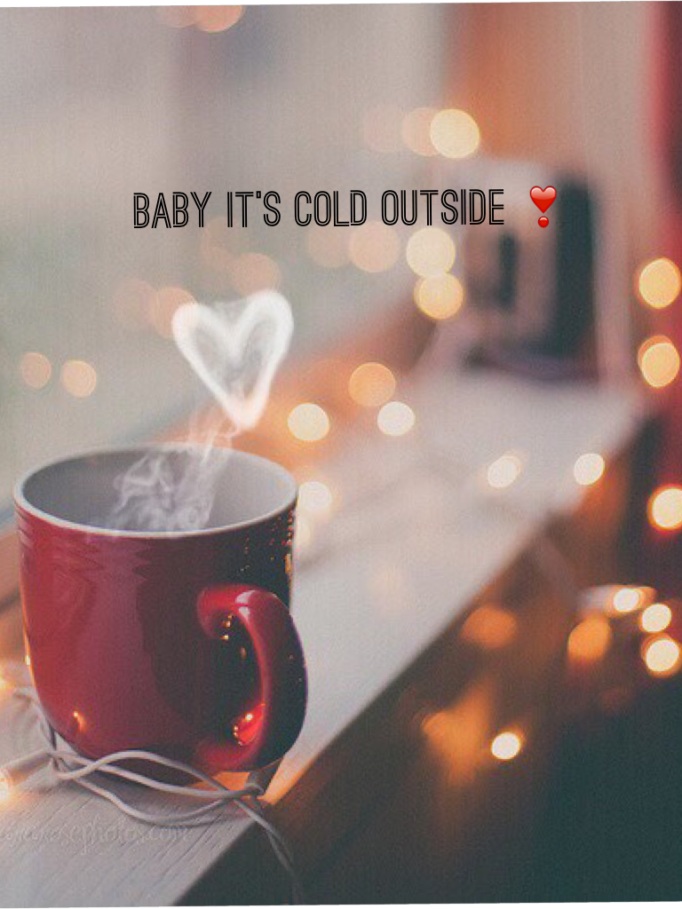 Baby it's cold outside ❣️