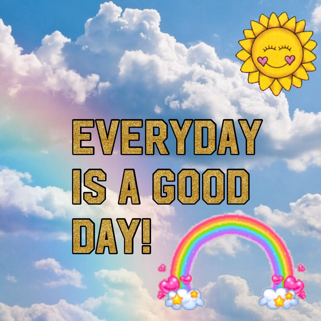 Don't worry guys, everyday is a good day👍🏼