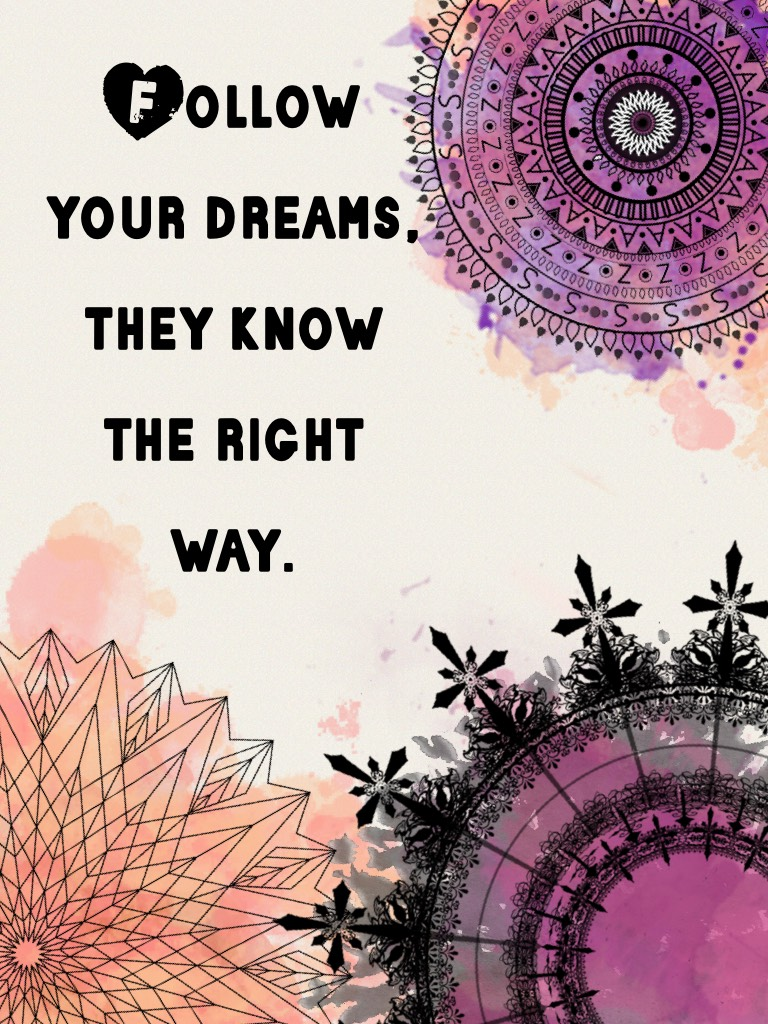 Follow your dreams, they know the right way.💜💕❤️💛💚💙❣️💞💖💗💝💘💓
